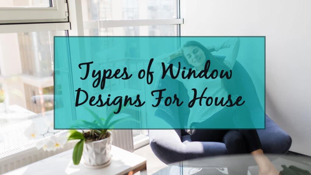 Types of Elegant Window For Houses