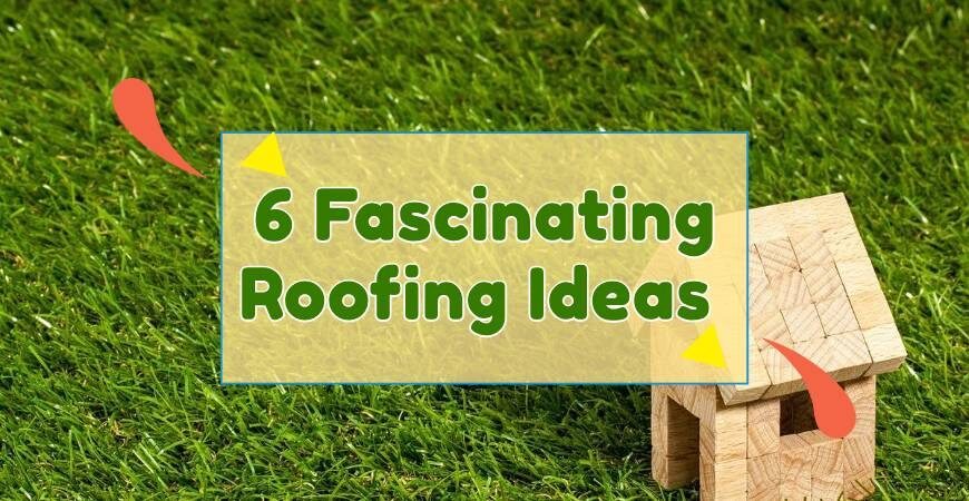 6 fascination roofing ideas