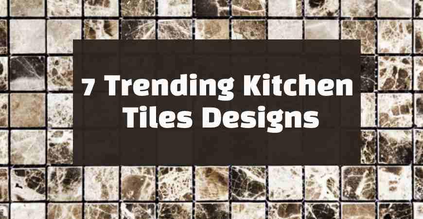 7 Trending Kitchen Tiles Designs To Uplift Your Kitchen Designs